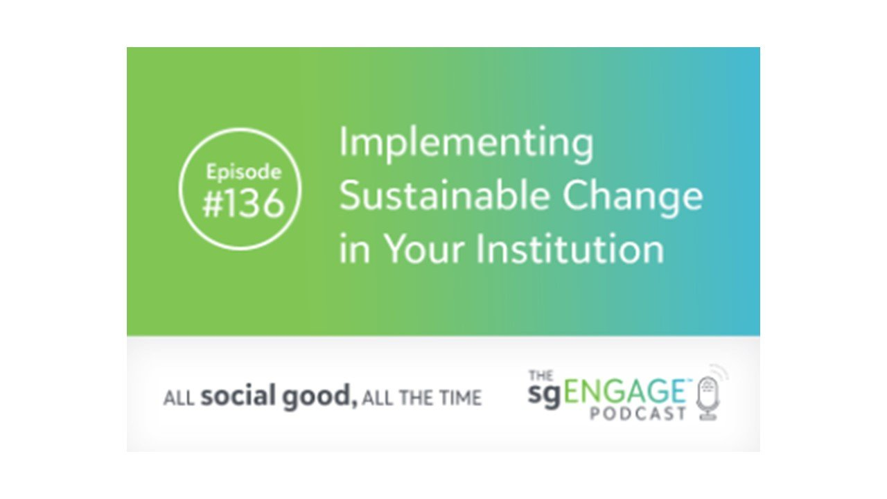 Implementing Sustainable Change in Your Institution – The sgENGAGE Podcast by Blackbaud with Dr. Drumm McNaughton